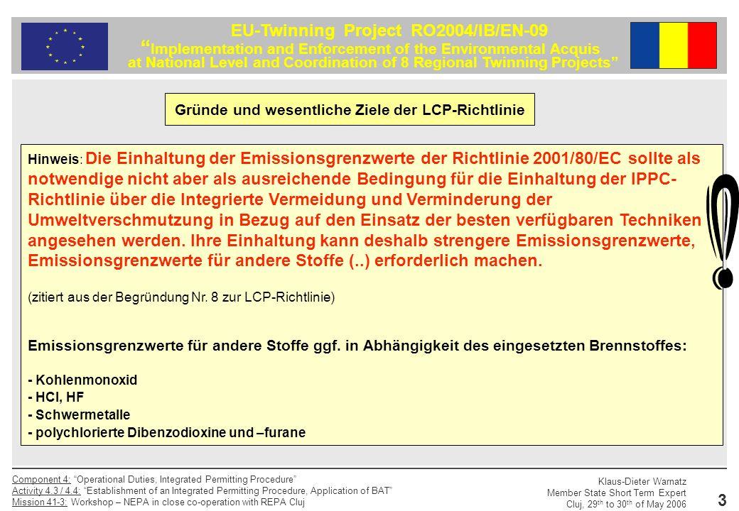 Klaus-Dieter Warnatz Member State Short Term Expert Cluj, 29 th to 30 th of May 2006 Component 4: Operational Duties, Integrated Permitting Procedure Activity 4.3 / 4.4: Establishment of an Integrated Permitting Procedure, Application of BAT Mission 41-3: Workshop – NEPA in close co-operation with REPA Cluj 4 EU-Twinning Project RO2004/IB/EN-09 Implementation and Enforcement of the Environmental Acquis at National Level and Coordination of 8 Regional Twinning Projects Die Richtlinie gilt für Feuerungsanlagen, deren Feuerungswärmeleistung 50 MW der mehr beträgt, unabhängig davon, welche Art von Brennstoff verfeuert wird (Artikel 1EU RL; Art.