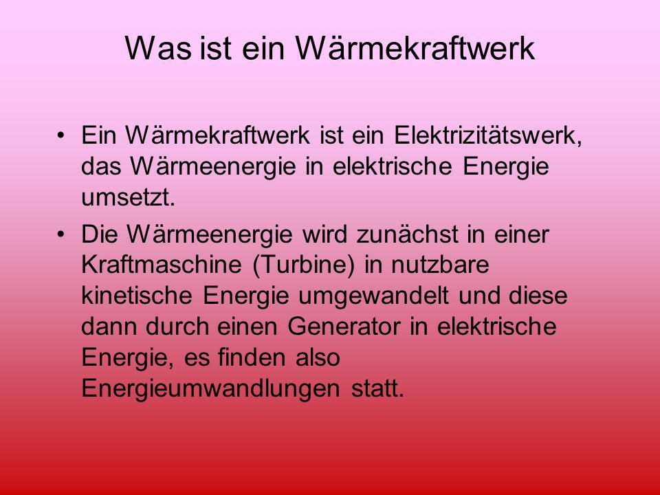 Was ist ein Wärmekraftwerk Ein Wärmekraftwerk ist ein Elektrizitätswerk, das Wärmeenergie in elektrische Energie umsetzt. Die Wärmeenergie wird zunäch