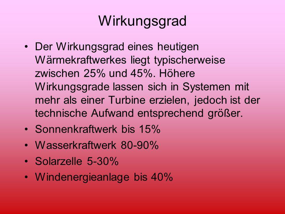Wirkungsgrad Der Wirkungsgrad eines heutigen Wärmekraftwerkes liegt typischerweise zwischen 25% und 45%. Höhere Wirkungsgrade lassen sich in Systemen