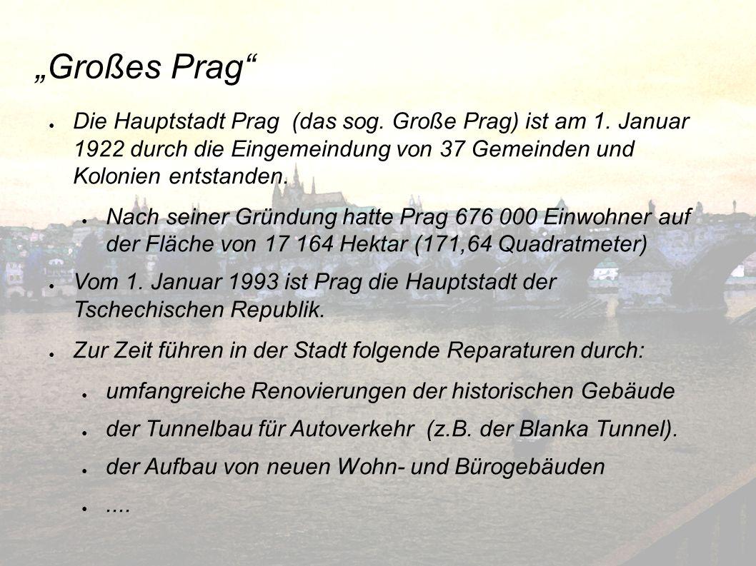 Großes Prag Die Hauptstadt Prag (das sog. Große Prag) ist am 1. Januar 1922 durch die Eingemeindung von 37 Gemeinden und Kolonien entstanden. Nach sei