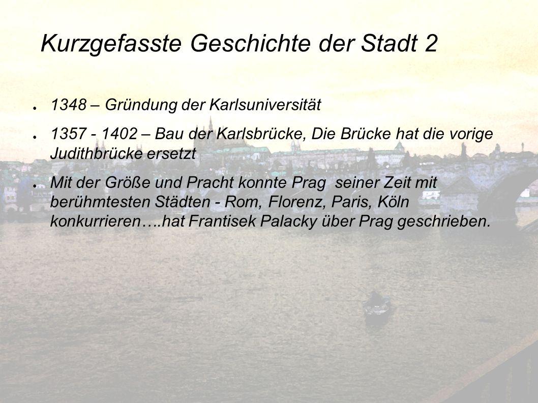 Kurzgefasste Geschichte der Stadt 2 1348 – Gründung der Karlsuniversität 1357 - 1402 – Bau der Karlsbrücke, Die Brücke hat die vorige Judithbrücke ers