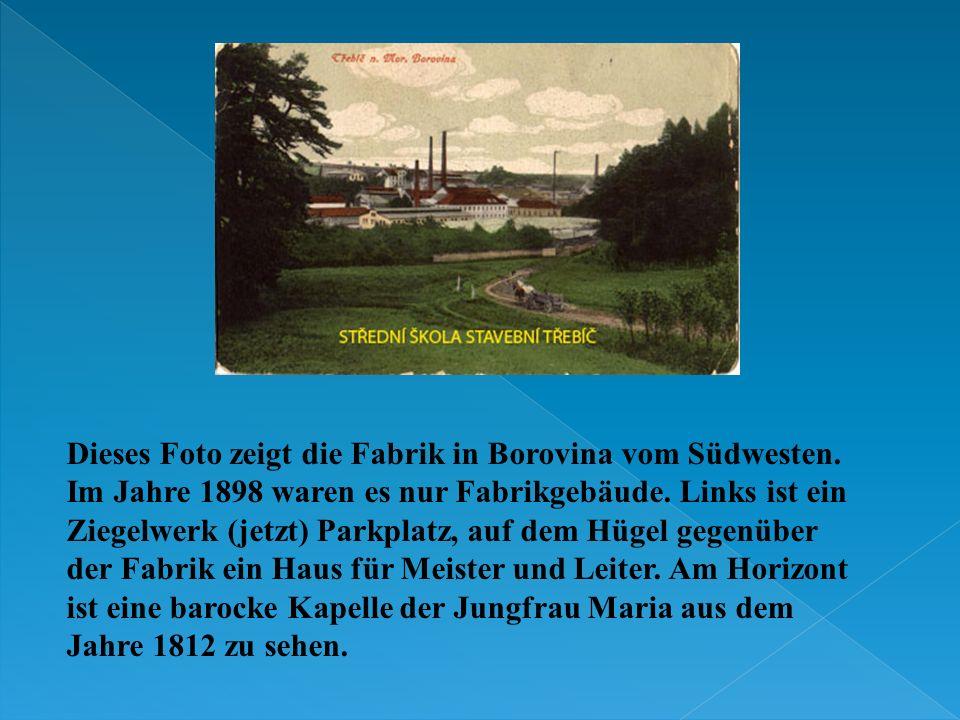 Dieses Foto zeigt die Fabrik in Borovina vom Südwesten. Im Jahre 1898 waren es nur Fabrikgebäude. Links ist ein Ziegelwerk (jetzt) Parkplatz, auf dem