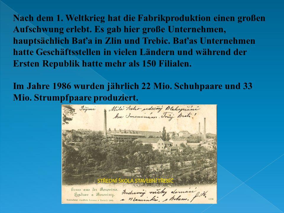 Nach dem 1. Weltkrieg hat die Fabrikproduktion einen großen Aufschwung erlebt. Es gab hier große Unternehmen, hauptsächlich Baťa in Zlin und Trebic. B