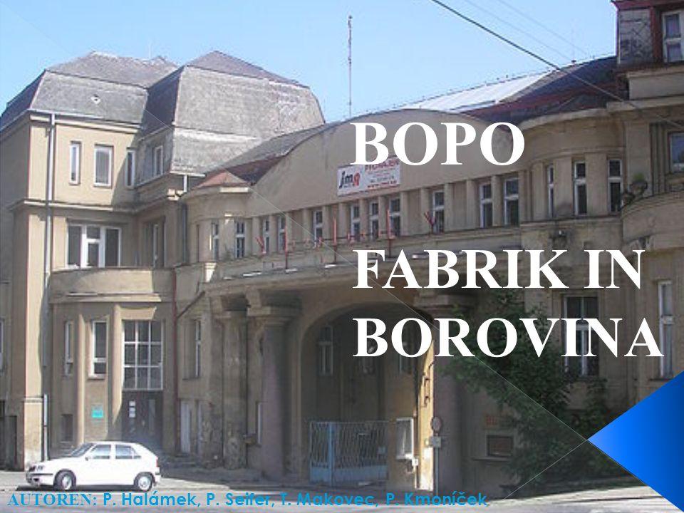 AUTOREN: P. Halámek, P. Seifer, T. Makovec, P. Kmoníček BOPO FABRIK IN BOROVINA