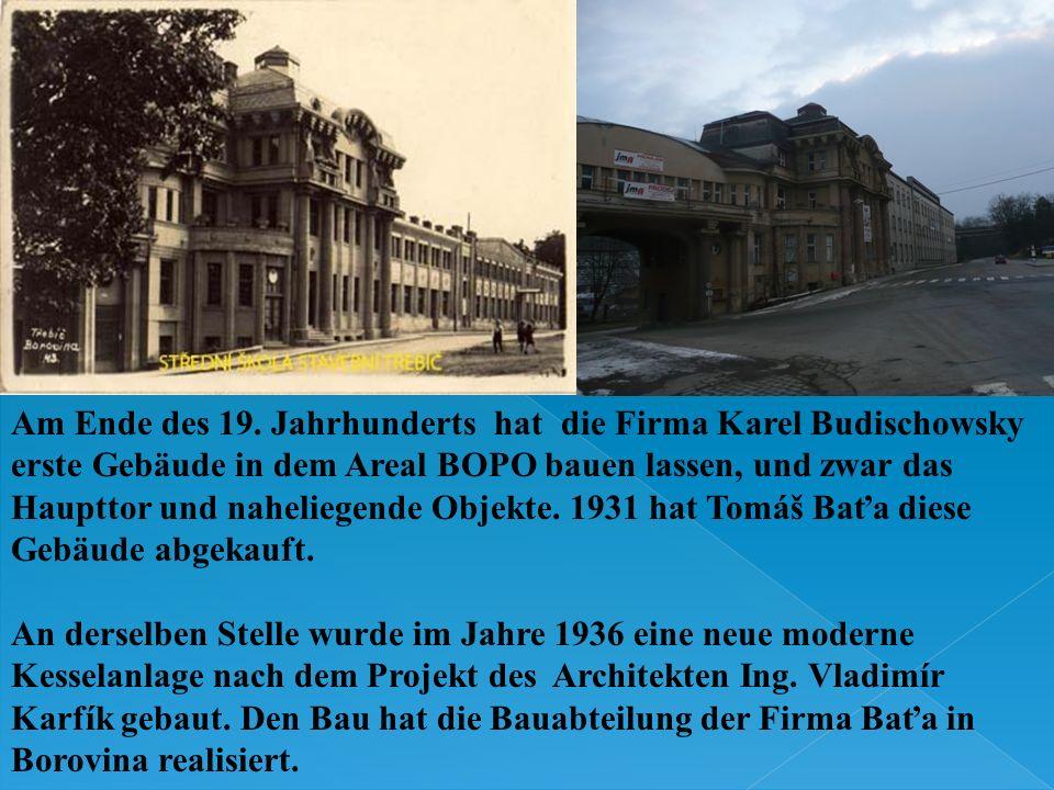Am Ende des 19. Jahrhunderts hat die Firma Karel Budischowsky erste Gebäude in dem Areal BOPO bauen lassen, und zwar das Haupttor und naheliegende Obj
