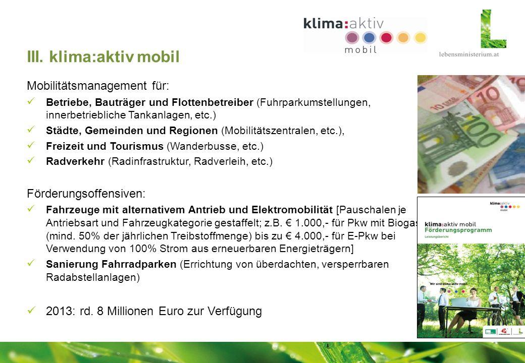 III. klima:aktiv mobil Mobilitätsmanagement für: Betriebe, Bauträger und Flottenbetreiber (Fuhrparkumstellungen, innerbetriebliche Tankanlagen, etc.)