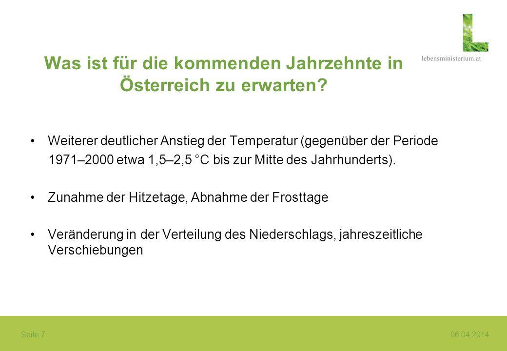 Seite 7 06.04.2014 Was ist für die kommenden Jahrzehnte in Österreich zu erwarten? Weiterer deutlicher Anstieg der Temperatur (gegenüber der Periode 1