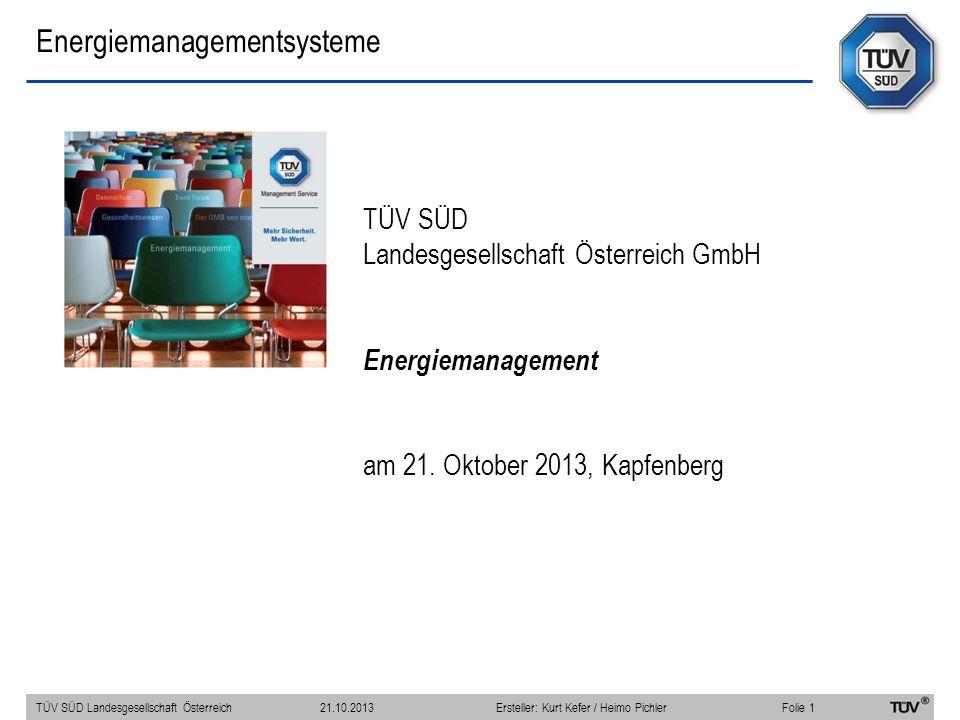 Einsparungspotentiale TÜV SÜD Landesgesellschaft Österreich Folie 12 21.10.2013Ersteller: Kurt Kefer / Heimo Pichler Energiemanagementsysteme