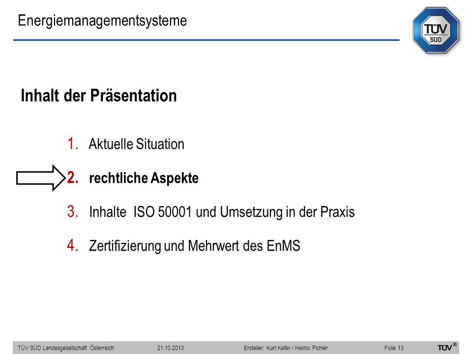 Inhalt der Präsentation 1. Aktuelle Situation 2. rechtliche Aspekte 3. Inhalte ISO 50001 und Umsetzung in der Praxis 4. Zertifizierung und Mehrwert de