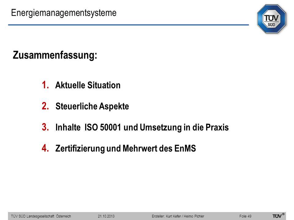 Energiemanagementsysteme Zusammenfassung: 1. Aktuelle Situation 2. Steuerliche Aspekte 3. Inhalte ISO 50001 und Umsetzung in die Praxis 4. Zertifizier