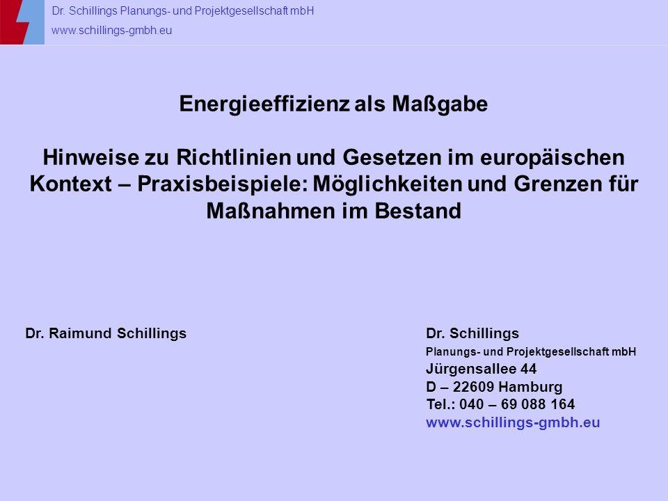 Dr. Schillings Planungs- und Projektgesellschaft mbH www.schillings-gmbh.eu Energieeffizienz als Maßgabe Hinweise zu Richtlinien und Gesetzen im europ