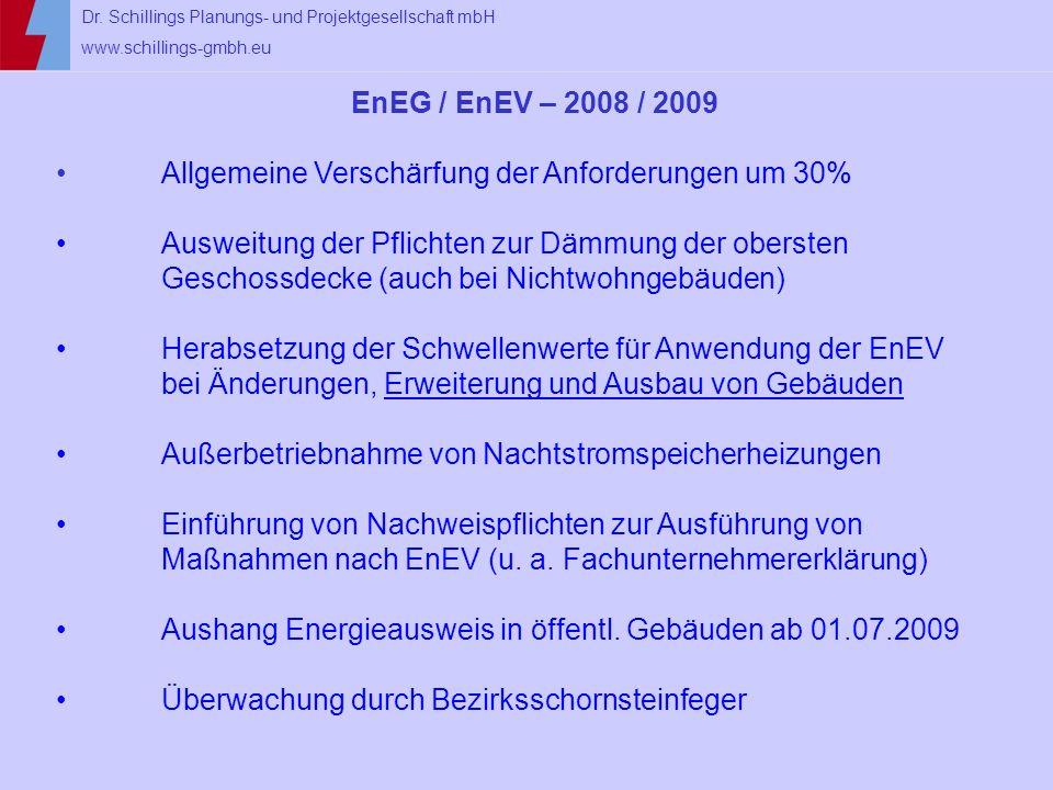 Dr. Schillings Planungs- und Projektgesellschaft mbH www.schillings-gmbh.eu EnEG / EnEV – 2008 / 2009 Allgemeine Verschärfung der Anforderungen um 30%