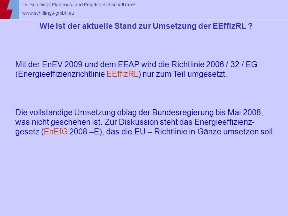 Dr. Schillings Planungs- und Projektgesellschaft mbH www.schillings-gmbh.eu Wie ist der aktuelle Stand zur Umsetzung der EEffizRL ? Mit der EnEV 2009