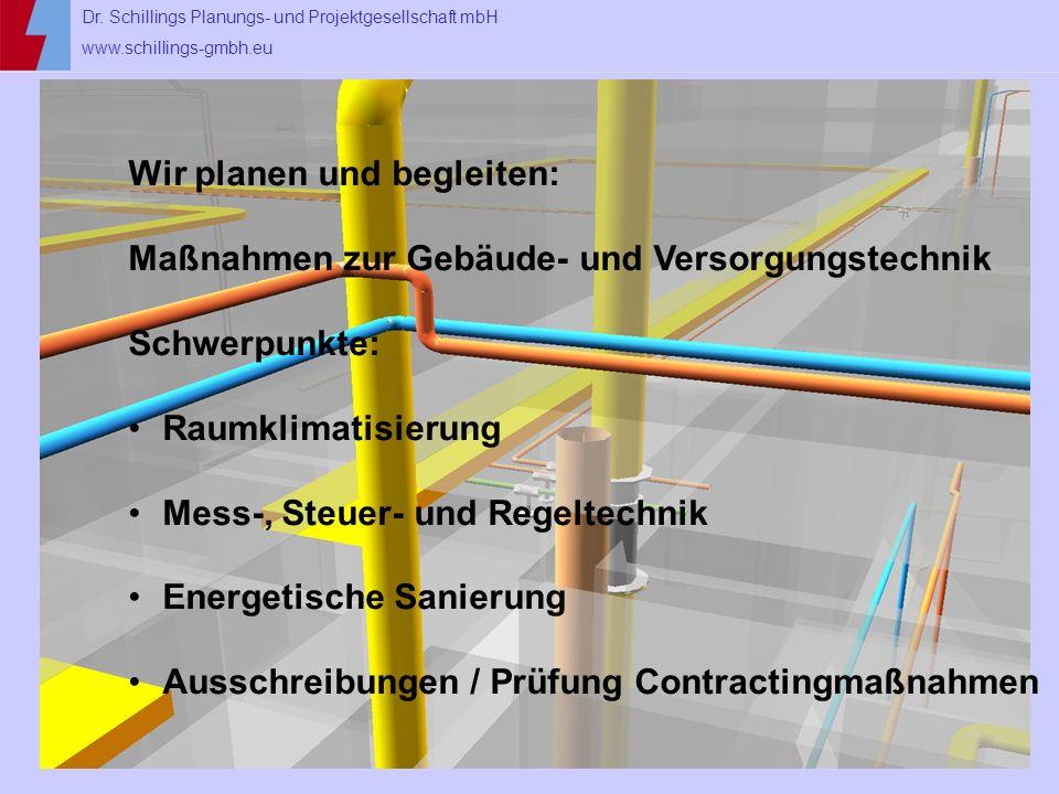 Dr. Schillings Planungs- und Projektgesellschaft mbH www.schillings-gmbh.eu Wir planen und begleiten: Maßnahmen zur Gebäude- und Versorgungstechnik Sc