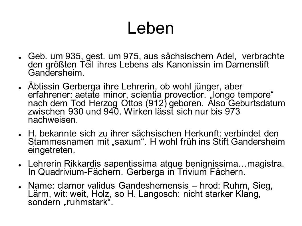 Leben Geb. um 935, gest. um 975, aus sächsischem Adel, verbrachte den größten Teil ihres Lebens als Kanonissin im Damenstift Gandersheim. Äbtissin Ger
