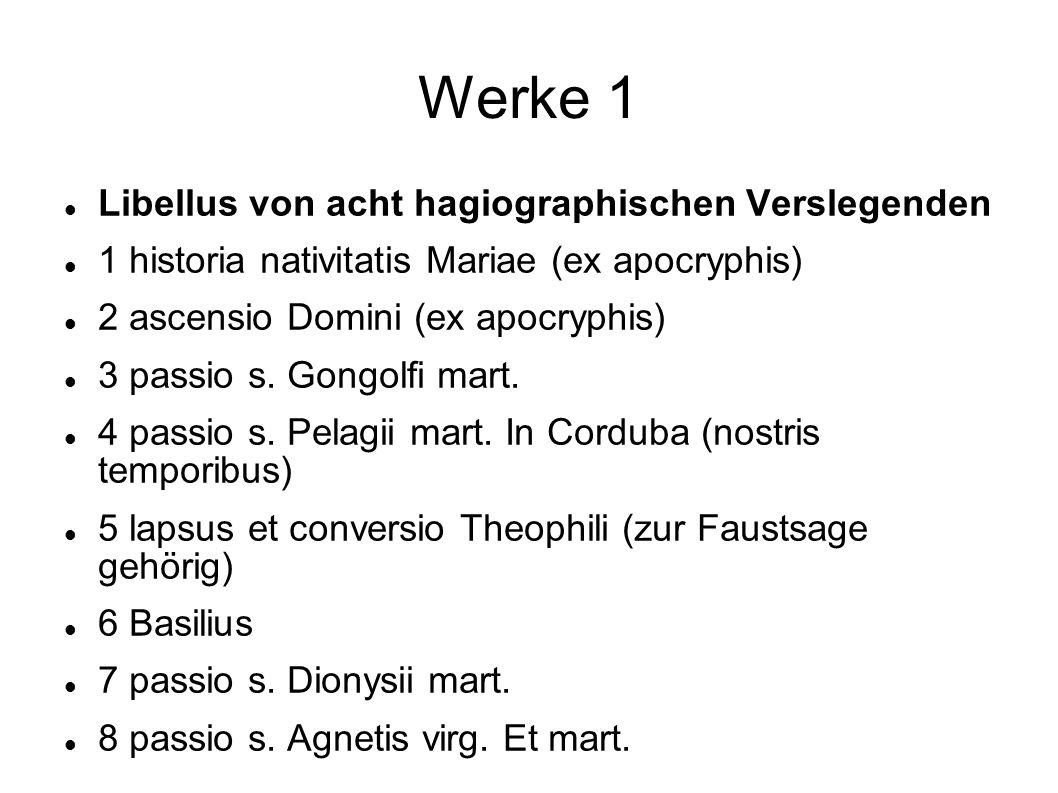 Werke 1 Libellus von acht hagiographischen Verslegenden 1 historia nativitatis Mariae (ex apocryphis) 2 ascensio Domini (ex apocryphis) 3 passio s. Go