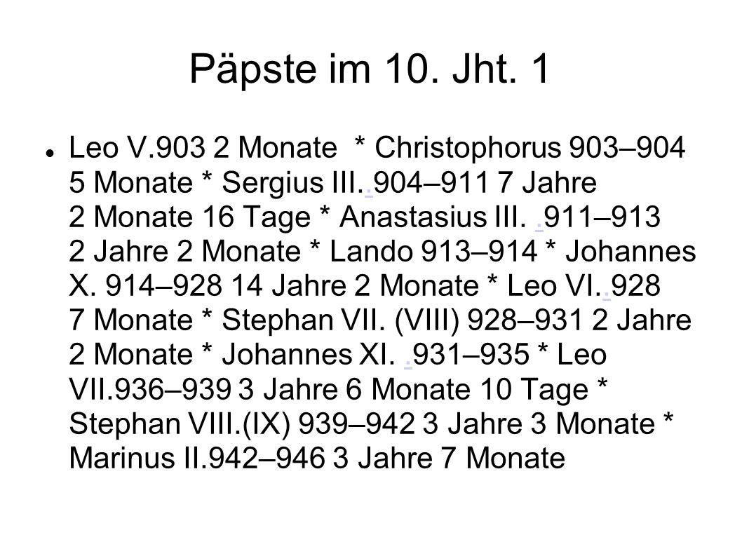 Päpste im 10. Jht. 1 Leo V.903 2 Monate * Christophorus 903–904 5 Monate * Sergius III..904–911 7 Jahre 2 Monate 16 Tage * Anastasius III..911–913 2 J