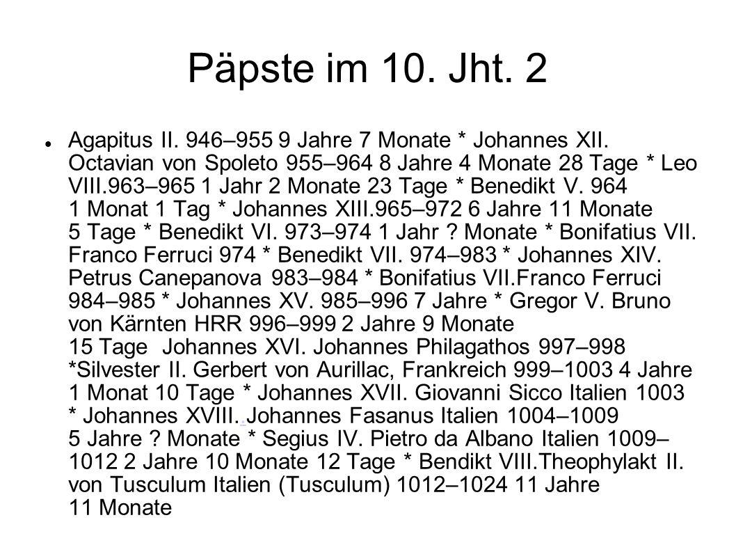 Päpste im 10. Jht. 2 Agapitus II. 946–955 9 Jahre 7 Monate * Johannes XII. Octavian von Spoleto 955–964 8 Jahre 4 Monate 28 Tage * Leo VIII.963–965 1