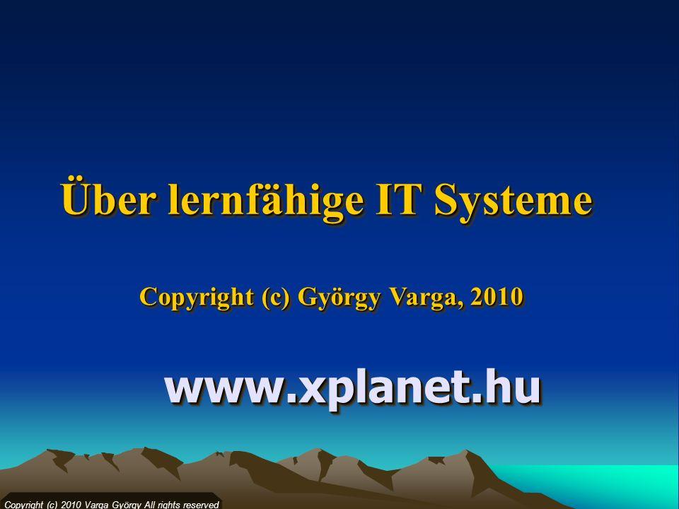 Copyright (c) György Varga, 2010 Copyright (c) 2010 Varga György All rights reserved Über lernfähige IT Systeme Über lernfähige IT Systeme www.xplanet