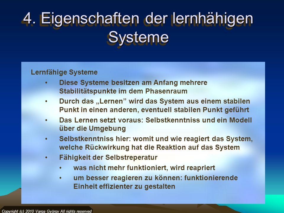 4. Eigenschaften der lernhähigen Systeme Copyright (c) 2010 Varga György All rights reserved Lernfähige Systeme Diese Systeme besitzen am Anfang mehre