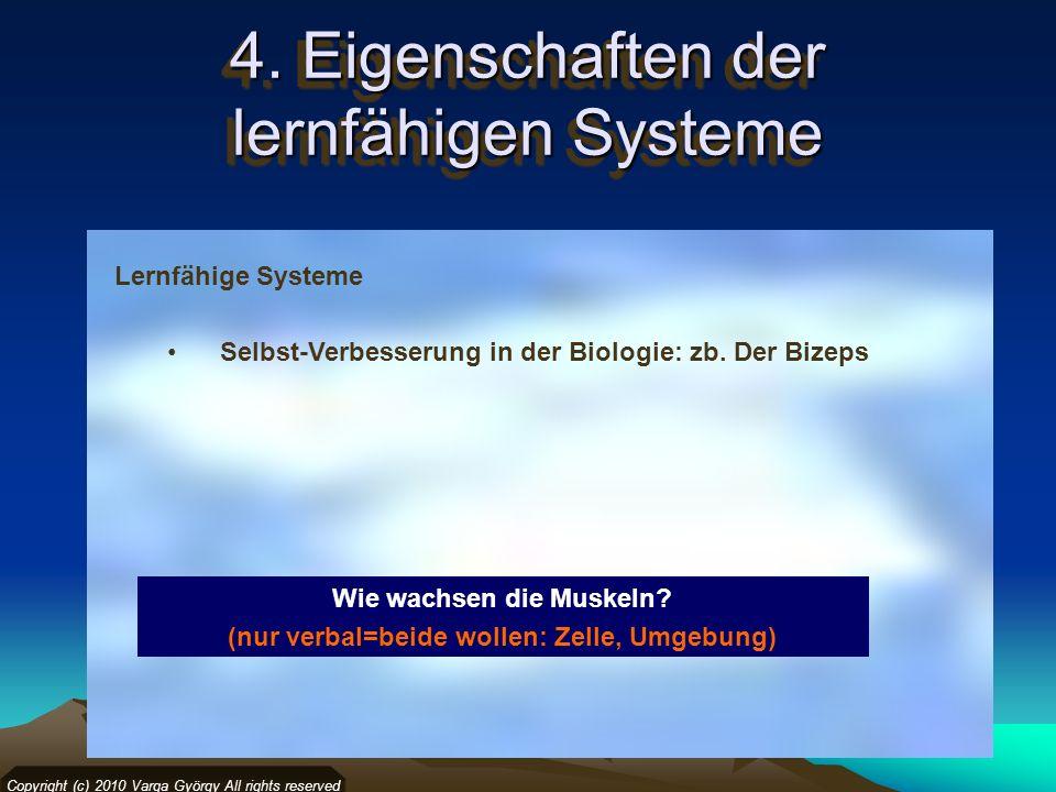 Copyright (c) 2010 Varga György All rights reserved Lernfähige Systeme Selbst-Verbesserung in der Biologie: zb. Der Bizeps Wie wachsen die Muskeln? (n