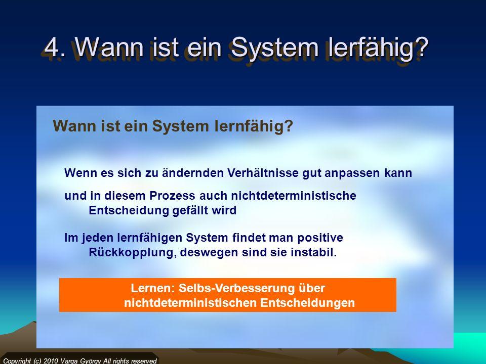 4. Wann ist ein System lerfähig? Wann ist ein System lernfähig? Copyright (c) 2010 Varga György All rights reserved Im jeden lernfähigen System findet