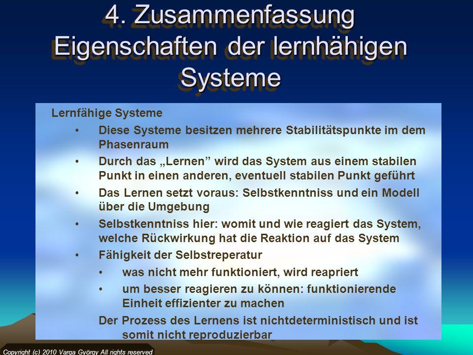 4. Zusammenfassung Eigenschaften der lernhähigen Systeme Copyright (c) 2010 Varga György All rights reserved Lernfähige Systeme Diese Systeme besitzen