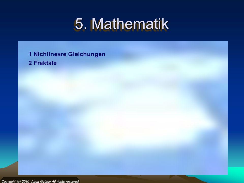 5. Mathematik 1 Nichlineare Gleichungen 2 Fraktale Copyright (c) 2010 Varga György All rights reserved