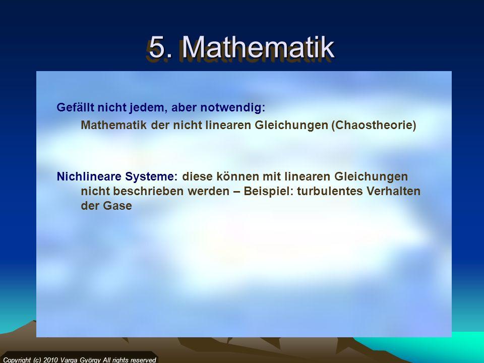 5. Mathematik Copyright (c) 2010 Varga György All rights reserved Gefällt nicht jedem, aber notwendig: Mathematik der nicht linearen Gleichungen (Chao