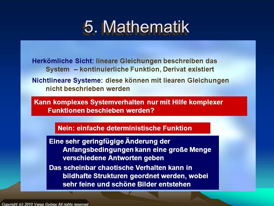 5. Mathematik Copyright (c) 2010 Varga György All rights reserved Herkömliche Sicht: lineare Gleichungen beschreiben das System – kontinuierliche Funk