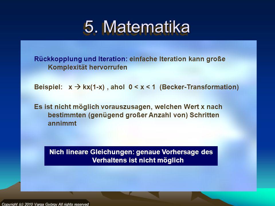 5. Matematika Copyright (c) 2010 Varga György All rights reserved Rückkopplung und Iteration: einfache Iteration kann große Komplexität hervorrufen Be
