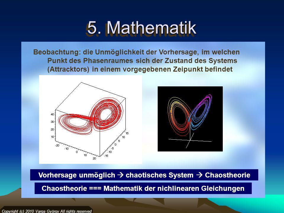 5. Mathematik Copyright (c) 2010 Varga György All rights reserved Beobachtung: die Unmöglichkeit der Vorhersage, im welchen Punkt des Phasenraumes sic