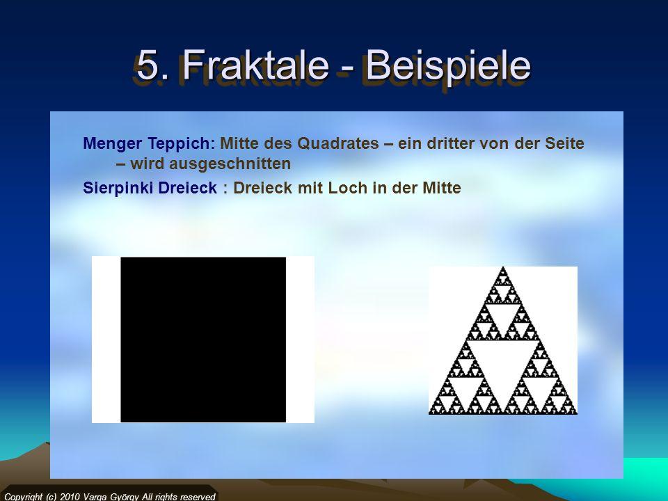 5. Fraktale - Beispiele Copyright (c) 2010 Varga György All rights reserved Menger Teppich: Mitte des Quadrates – ein dritter von der Seite – wird aus