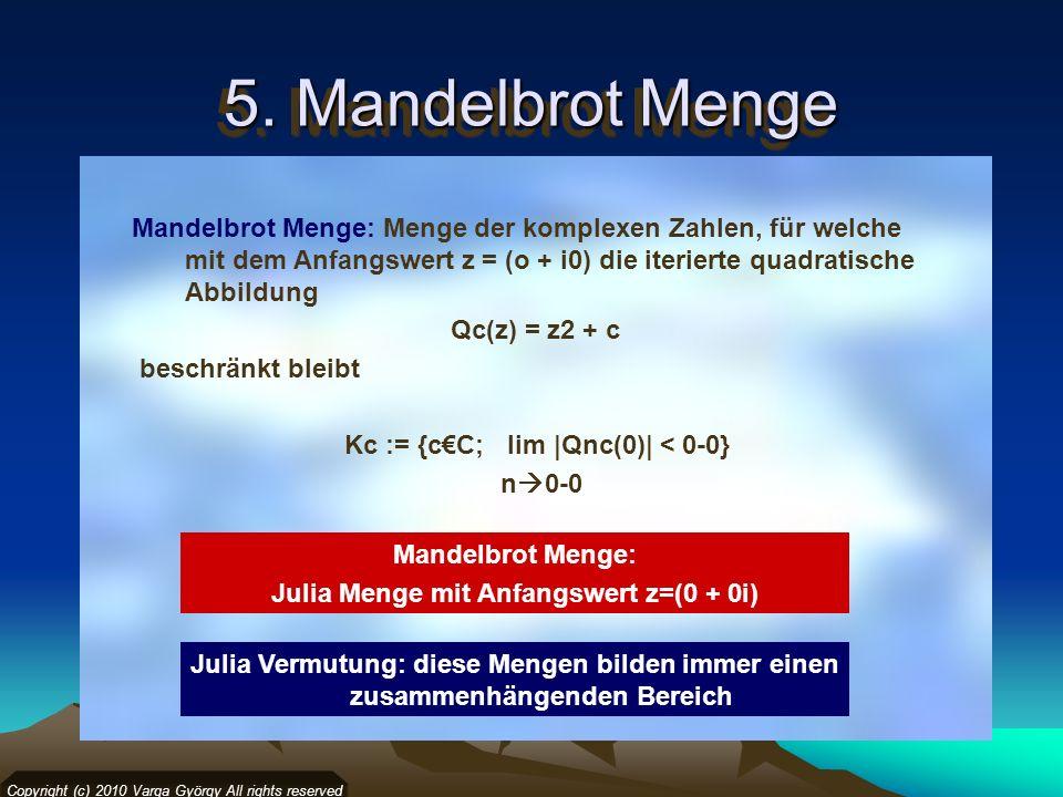 5. Mandelbrot Menge Copyright (c) 2010 Varga György All rights reserved Mandelbrot Menge: Menge der komplexen Zahlen, für welche mit dem Anfangswert z