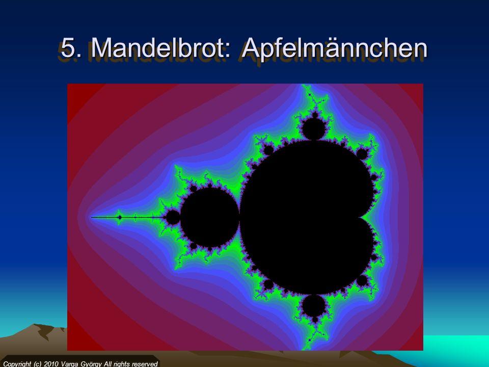 5. Mandelbrot: Apfelmännchen Copyright (c) 2010 Varga György All rights reserved