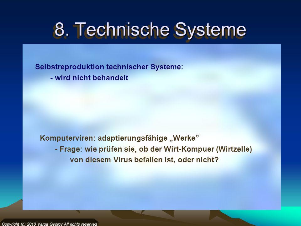 8. Technische Systeme Copyright (c) 2010 Varga György All rights reserved Selbstreproduktion technischer Systeme: - wird nicht behandelt Komputerviren
