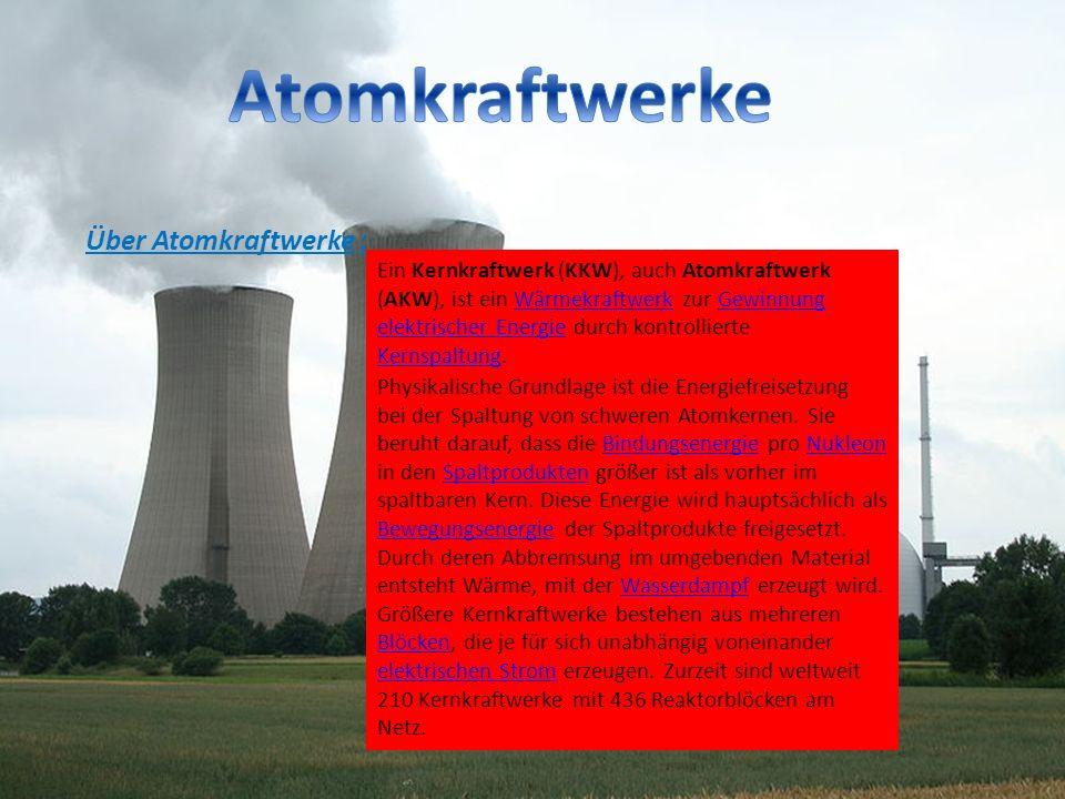 Über Atomkraftwerke : Physikalische Grundlage ist die Energiefreisetzung bei der Spaltung von schweren Atomkernen. Sie beruht darauf, dass die Bindung
