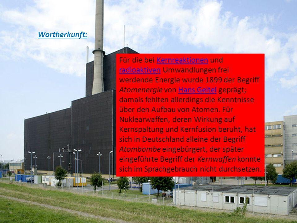 Wortherkunft: Für die bei Kernreaktionen und radioaktiven Umwandlungen frei werdende Energie wurde 1899 der Begriff Atomenergie von Hans Geitel gepräg