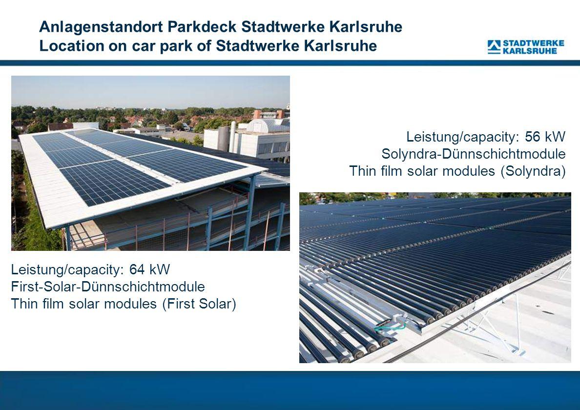 Anlagenstandort Parkdeck Stadtwerke Karlsruhe Location on car park of Stadtwerke Karlsruhe Leistung/capacity: 64 kW First-Solar-Dünnschichtmodule Thin