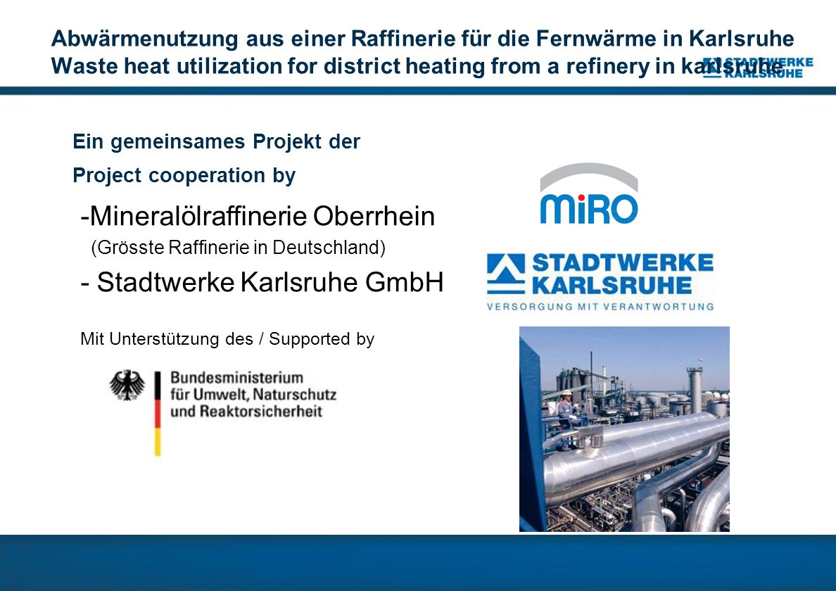 Abwärmenutzung aus einer Raffinerie für die Fernwärme in Karlsruhe Waste heat utilization for district heating from a refinery in karlsruhe Ein gemein