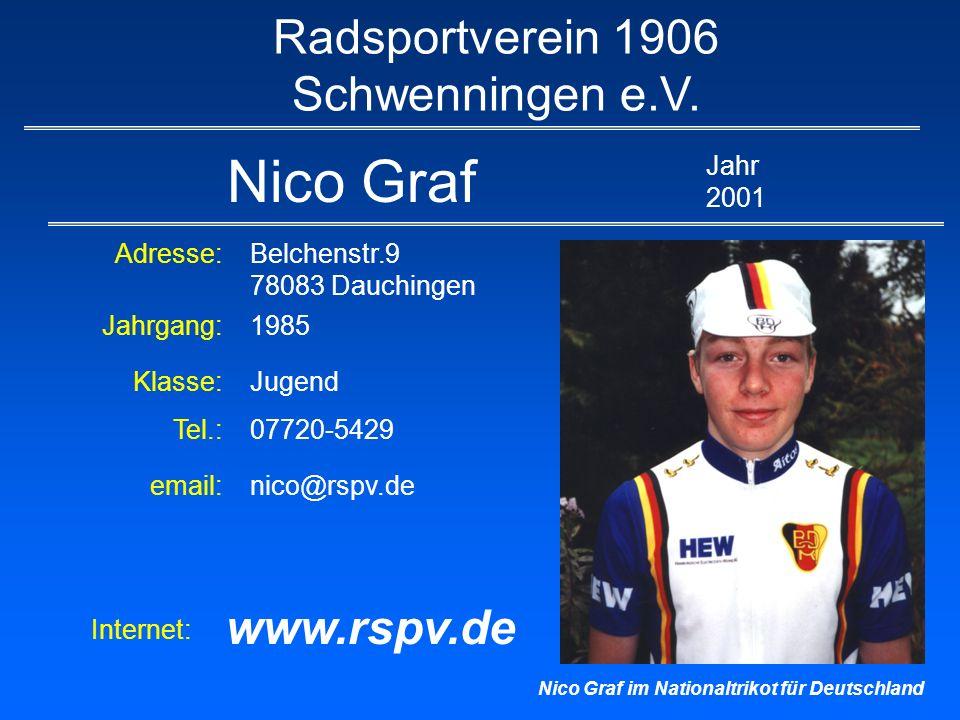 Nico Graf Radsportverein 1906 Schwenningen e.V. Jahr 2001 Klasse:Jugend Jahrgang:1985 Adresse:Belchenstr.9 78083 Dauchingen Tel.:07720-5429 email:nico