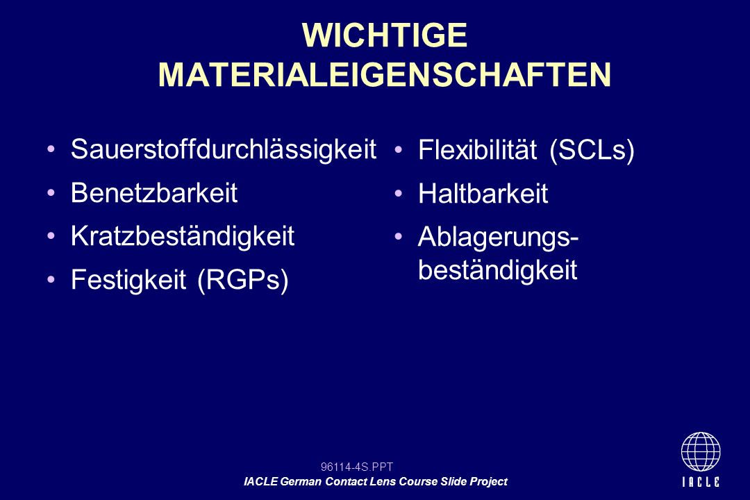 96114-85S.PPT IACLE German Contact Lens Course Slide Project Goss PHEMA Linsen (1956) Entwickelte das Drehgießen (1961) Entwickelte das Drehen von Xerogel (1963) O WICHTERLE