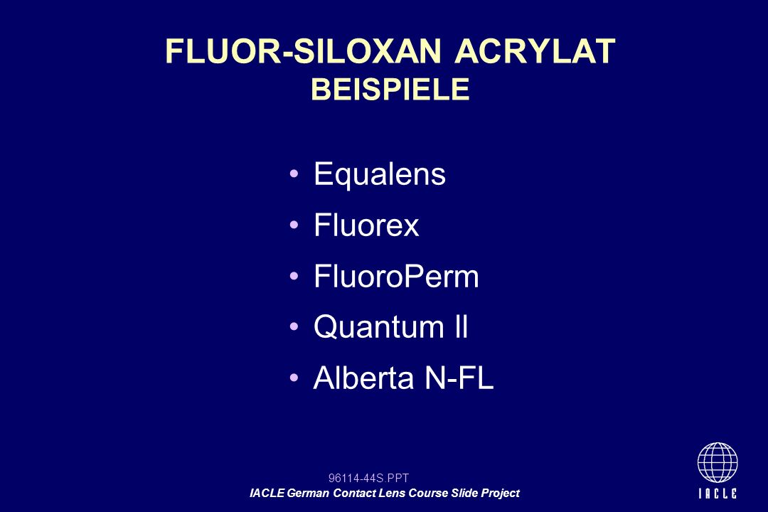 96114-44S.PPT IACLE German Contact Lens Course Slide Project Equalens Fluorex FluoroPerm Quantum ll Alberta N-FL FLUOR-SILOXAN ACRYLAT BEISPIELE