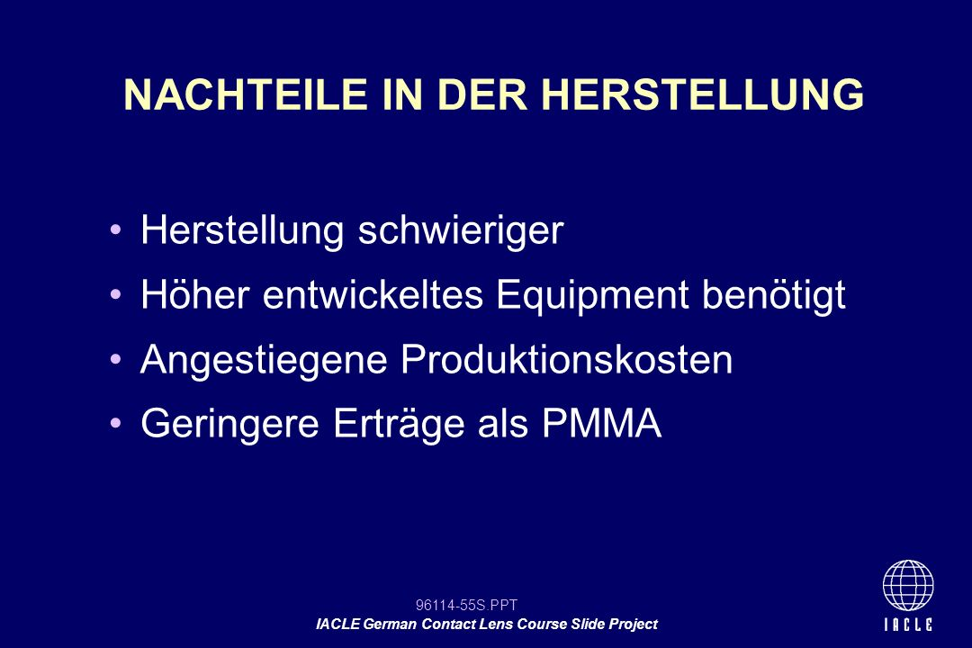 96114-55S.PPT IACLE German Contact Lens Course Slide Project Herstellung schwieriger Höher entwickeltes Equipment benötigt Angestiegene Produktionskos