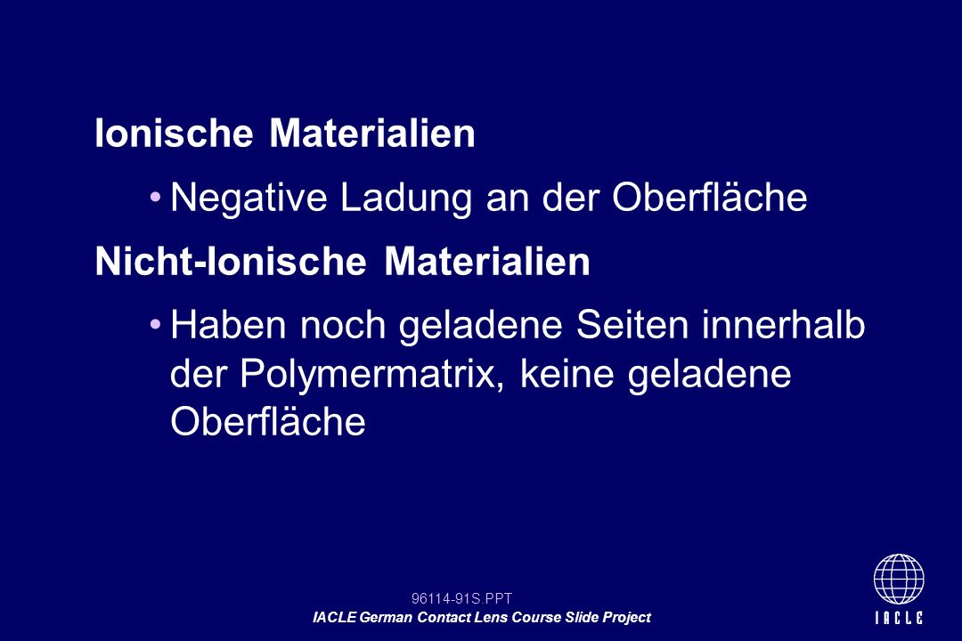 96114-91S.PPT IACLE German Contact Lens Course Slide Project Ionische Materialien Negative Ladung an der Oberfläche Nicht-Ionische Materialien Haben n