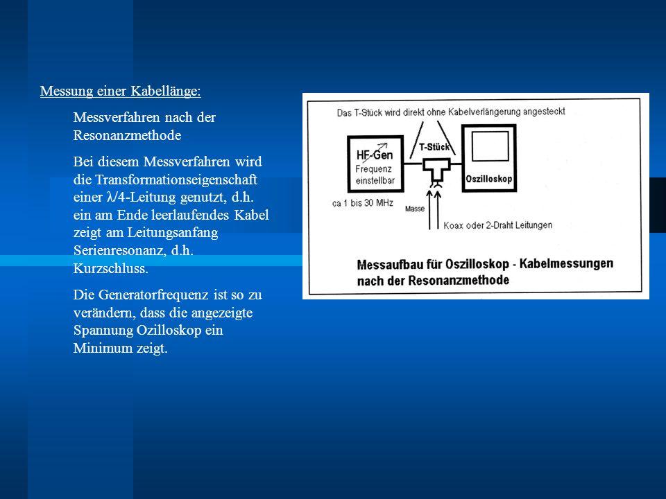 Messung einer Kabellänge: Messverfahren nach der Resonanzmethode Bei diesem Messverfahren wird die Transformationseigenschaft einer λ/4-Leitung genutzt, d.h.