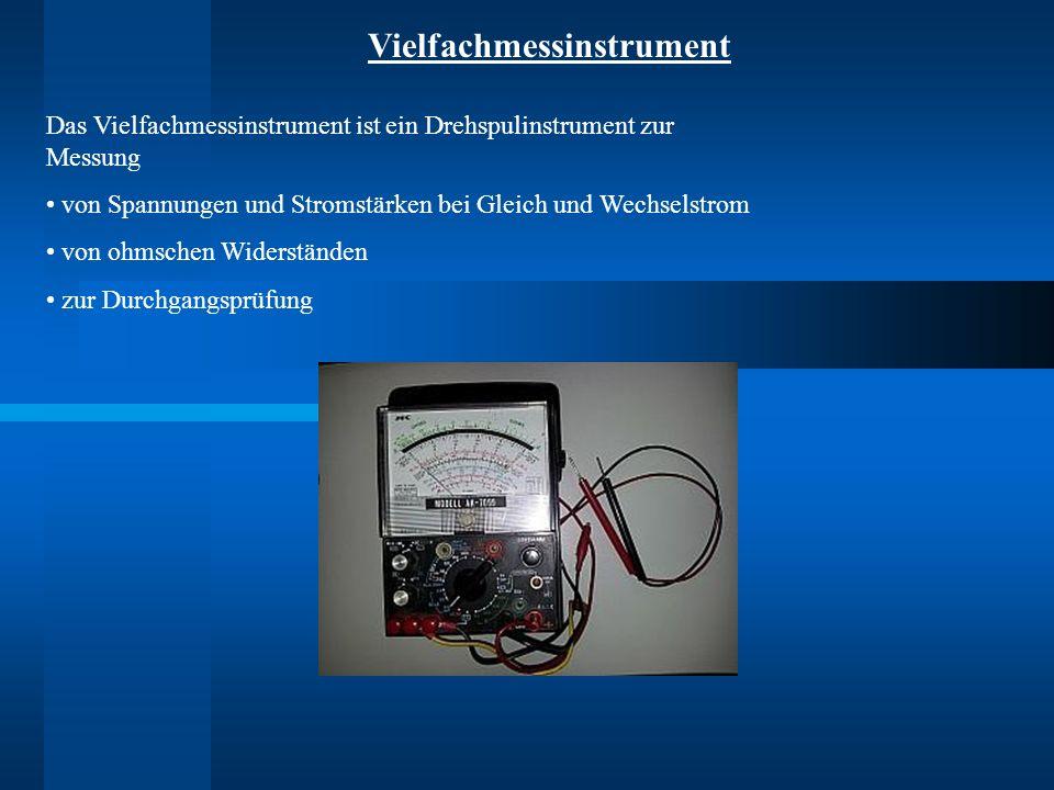 Vielfachmessinstrument Das Vielfachmessinstrument ist ein Drehspulinstrument zur Messung von Spannungen und Stromstärken bei Gleich und Wechselstrom von ohmschen Widerständen zur Durchgangsprüfung