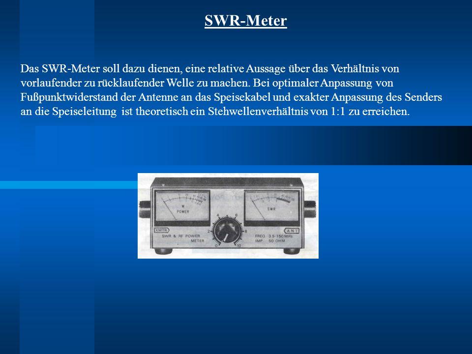 SWR-Meter Das SWR-Meter soll dazu dienen, eine relative Aussage über das Verhältnis von vorlaufender zu rücklaufender Welle zu machen. Bei optimaler A