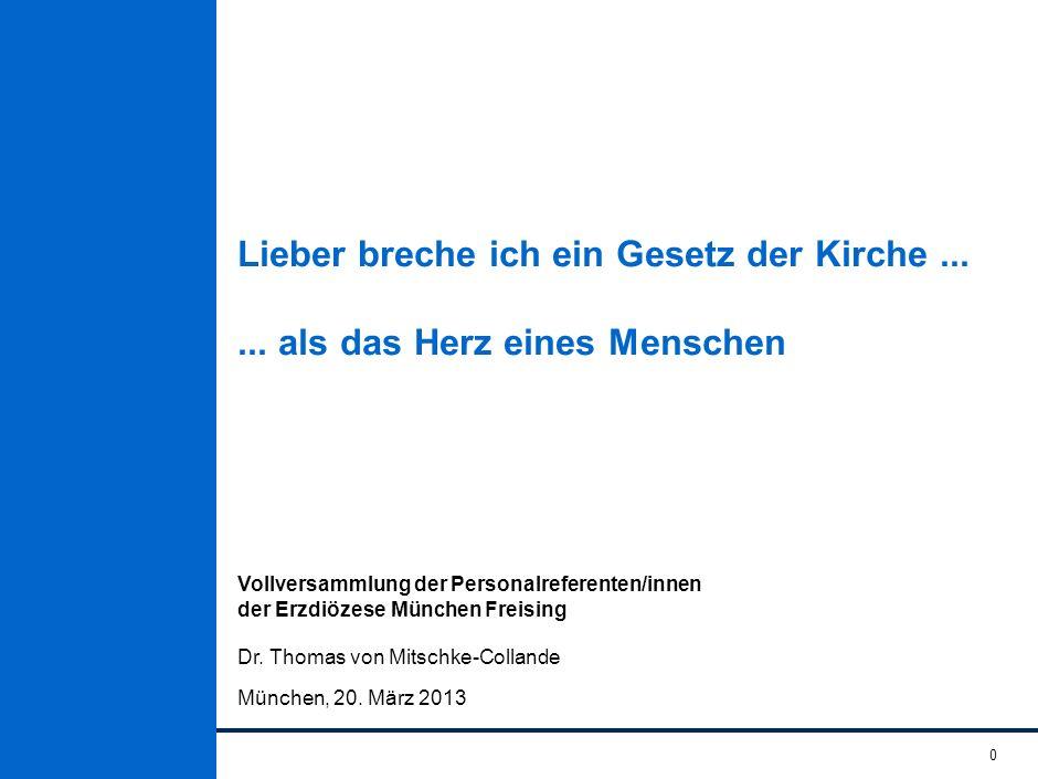 0 Lieber breche ich ein Gesetz der Kirche...... als das Herz eines Menschen München, 20. März 2013 Dr. Thomas von Mitschke-Collande Vollversammlung de