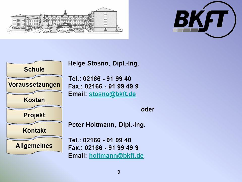 Voraussetzungen Schule Projekt Kosten Kontakt Allgemeines 8 Helge Stosno, Dipl.-Ing. Tel.: 02166 - 91 99 40 Fax.: 02166 - 91 99 49 9 Email: stosno@bkf